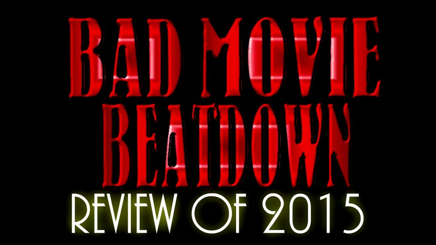 Bad Movie Beatdown: Review of 2015