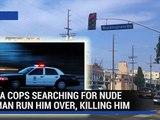 Полиция Лос-Анджелеса случайно переехала голого нарушителя общественного порядка