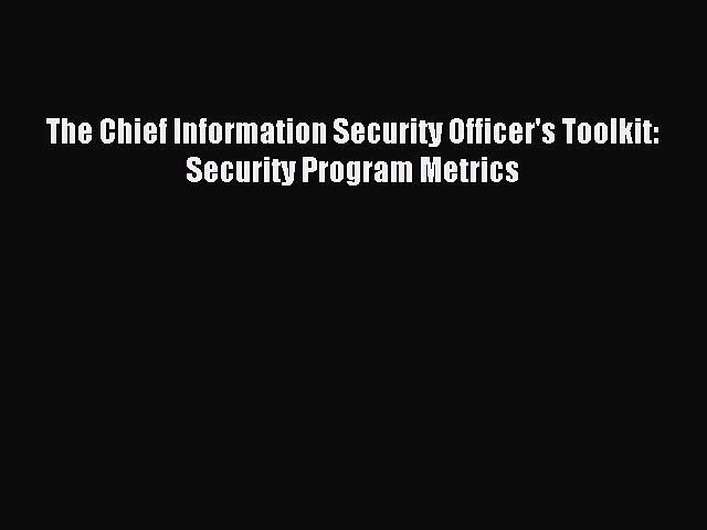 (PDF Download) The Chief Information Security Officer's Toolkit: Security Program Metrics PDF