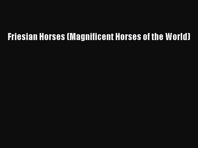 [PDF Download] Friesian Horses (Magnificent Horses of the World) Read Online PDF