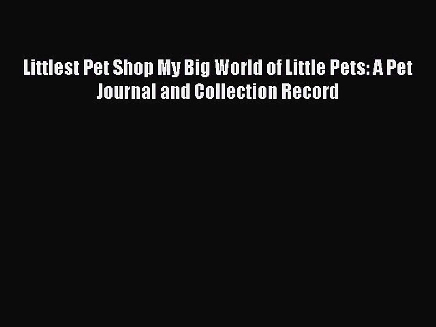 [PDF Download] Littlest Pet Shop My Big World of Little Pets: A Pet Journal and Collection
