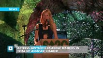 Actress Gwyneth Paltrow testifies in trial of accused stalker