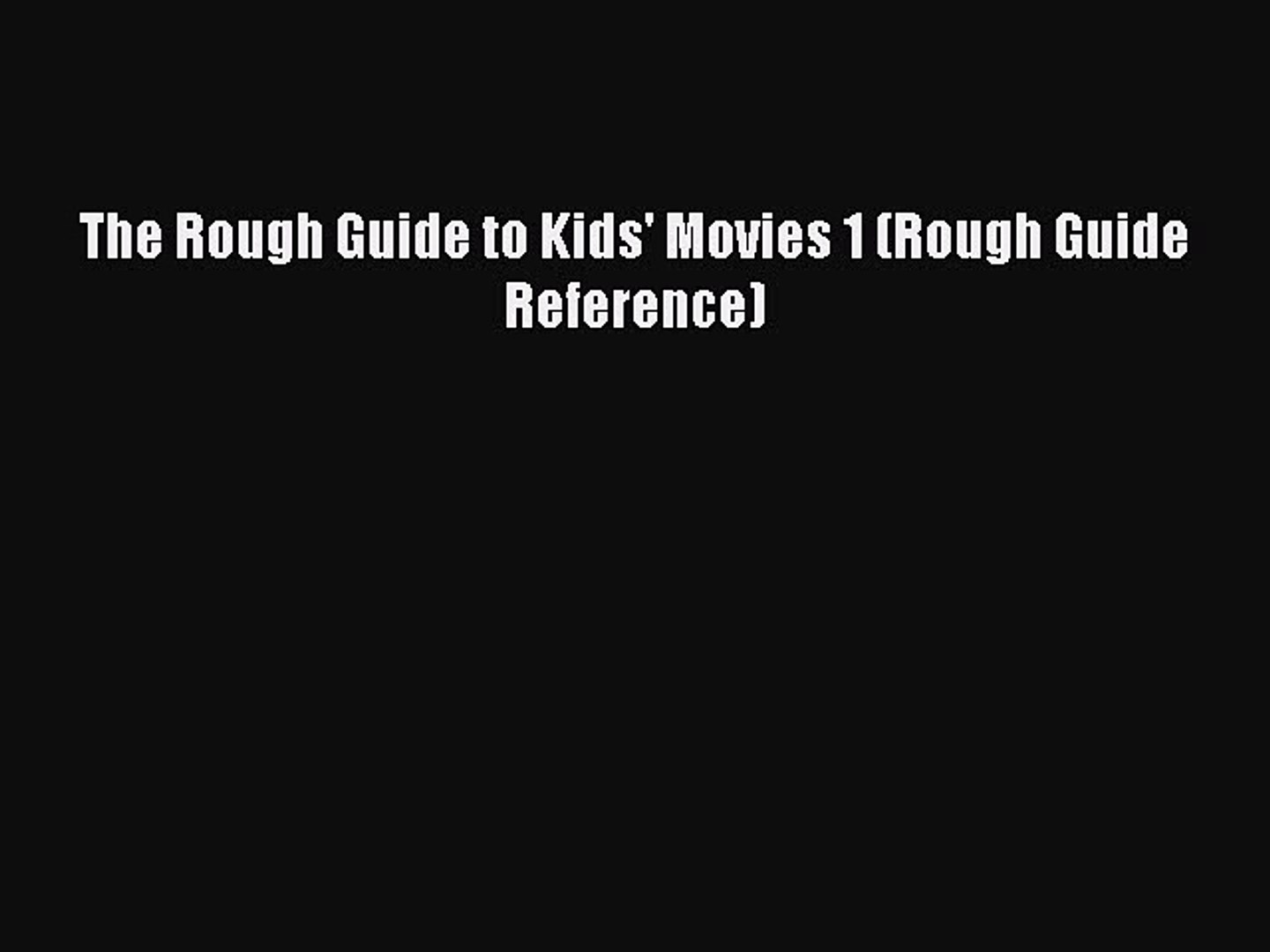 [PDF Download] The Rough Guide to Kids' Movies 1 (Rough Guide Reference) [Download] Full Ebook
