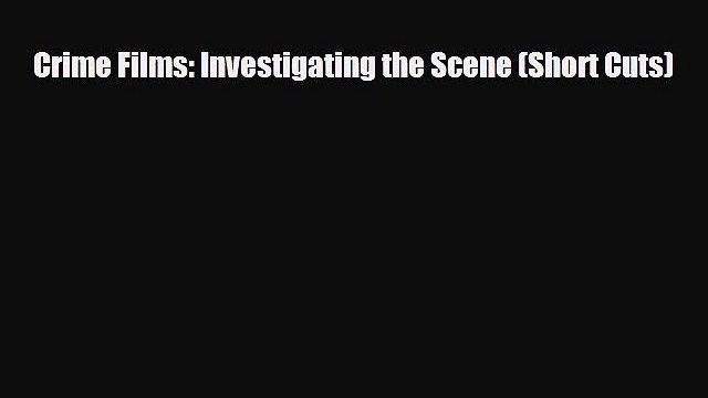 [PDF Download] Crime Films: Investigating the Scene (Short Cuts) [Download] Full Ebook