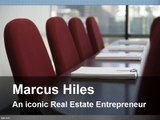 Marcus Hiles - an iconic real estate entrepreneur