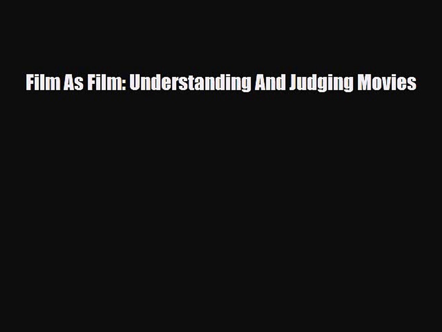 [PDF Download] Film As Film: Understanding And Judging Movies [Download] Full Ebook