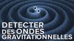 Interview : comment mesurer les ondes gravitationnelles