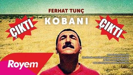 """FERHAT TUNÇ - """"KOBANI"""" ALBÜMÜ ÇIKTI"""