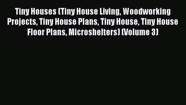 [PDF Download] Tiny Houses (Tiny House Living Woodworking Projects Tiny House Plans Tiny House