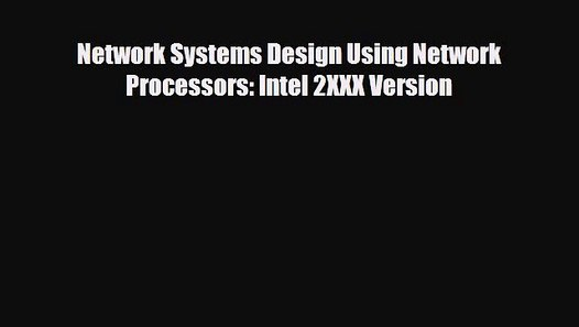 Network Systems Design Using Network Processors