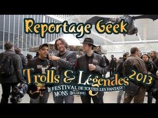 Reportage Geek : Trolls & Légendes 2013