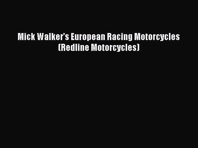 [PDF Download] Mick Walker's European Racing Motorcycles (Redline Motorcycles) [PDF] Online