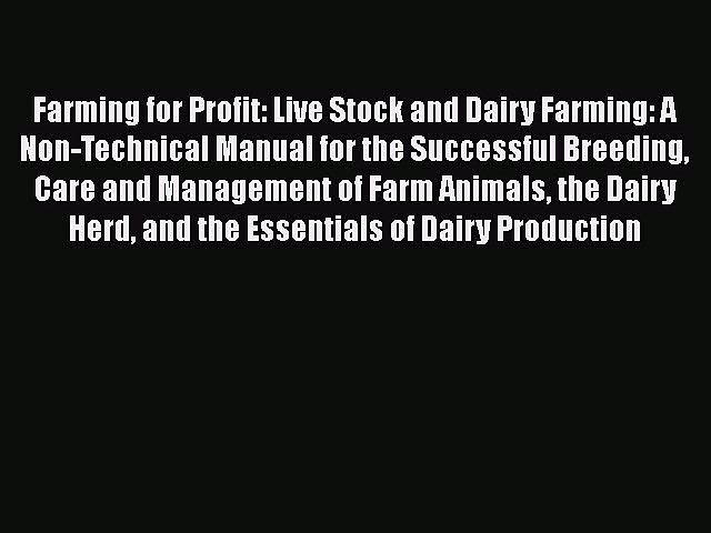 [PDF Download] Farming for Profit: Live Stock and Dairy Farming: A Non-Technical Manual for