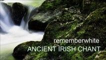ANCIENT IRISH CHANT by Remember White / enya celt celtic ireland irish amazing chanting beautiful meditation meditate