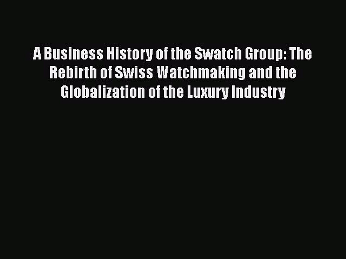 [PDF Download] A Business History of the Swatch Group: The Rebirth of Swiss Watchmaking and