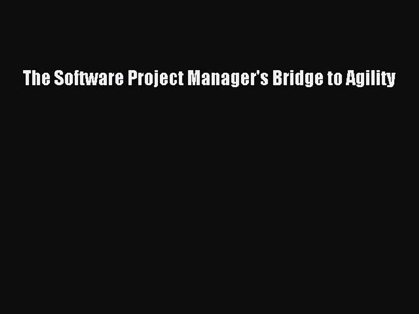 The Software Project Managers Bridge to Agility