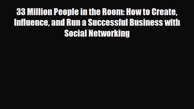 [PDF Download] 33 Million People in the Room: How to Create Influence and Run a Successful
