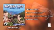 Antoine Ciosi - Album Le Porte Croix - Les Plus Grandes Chansons Corses - 21 Titres - Album Complet