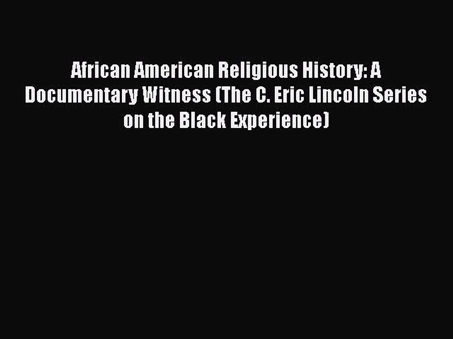 Read African American Religious History: A Documentary Witness (The C. Eric Lincoln Series