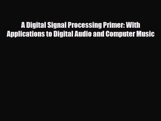 [PDF] A Digital Signal Processing Primer: With Applications to Digital Audio and Computer Music