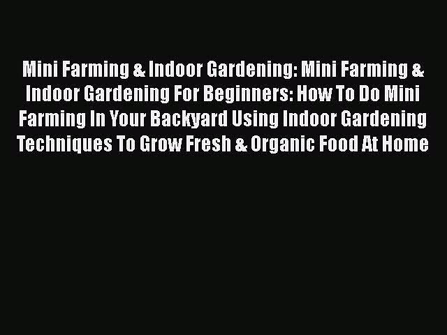 [PDF] Mini Farming & Indoor Gardening: Mini Farming & Indoor Gardening For Beginners: How To