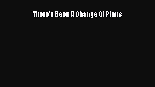 Read There's Been A Change Of Plans Ebook Free