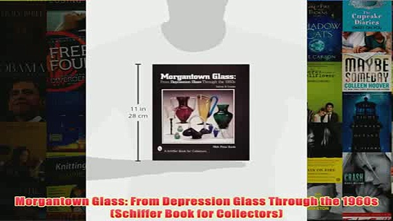 Download PDF  Morgantown Glass From Depression Glass Through the 1960s Schiffer Book for Collectors FULL FREE