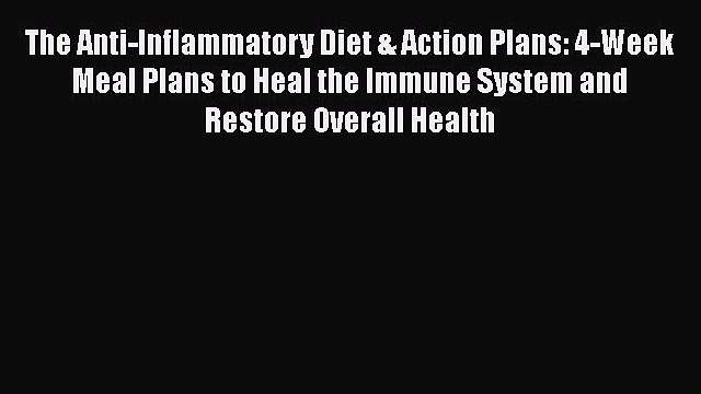 Download The Anti-Inflammatory Diet & Action Plans: 4-Week Meal Plans to Heal the Immune System