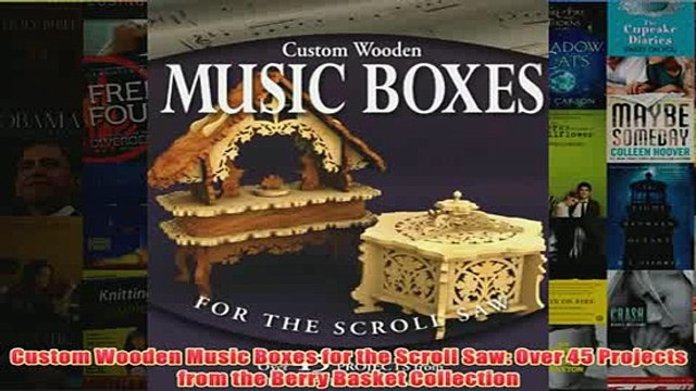 Download PDF  Custom Wooden Music Boxes for the Scroll Saw Over 45 Projects from the Berry Basket FULL FREE