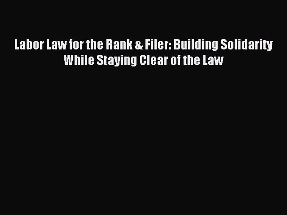 Building Solidarity While Staying Clear of the Law Labor Law for the Rank /& Filer