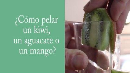 ¿Cómo pelar un kiwi, un aguacate o un mango ?
