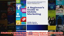 Download PDF  A Beginners Guide to Mobile Marketing Digital and Social Media Marketing and Advertising FULL FREE