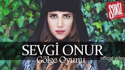 Sevgi Onur - Gölge Oyunu (Official Video) YENİ!