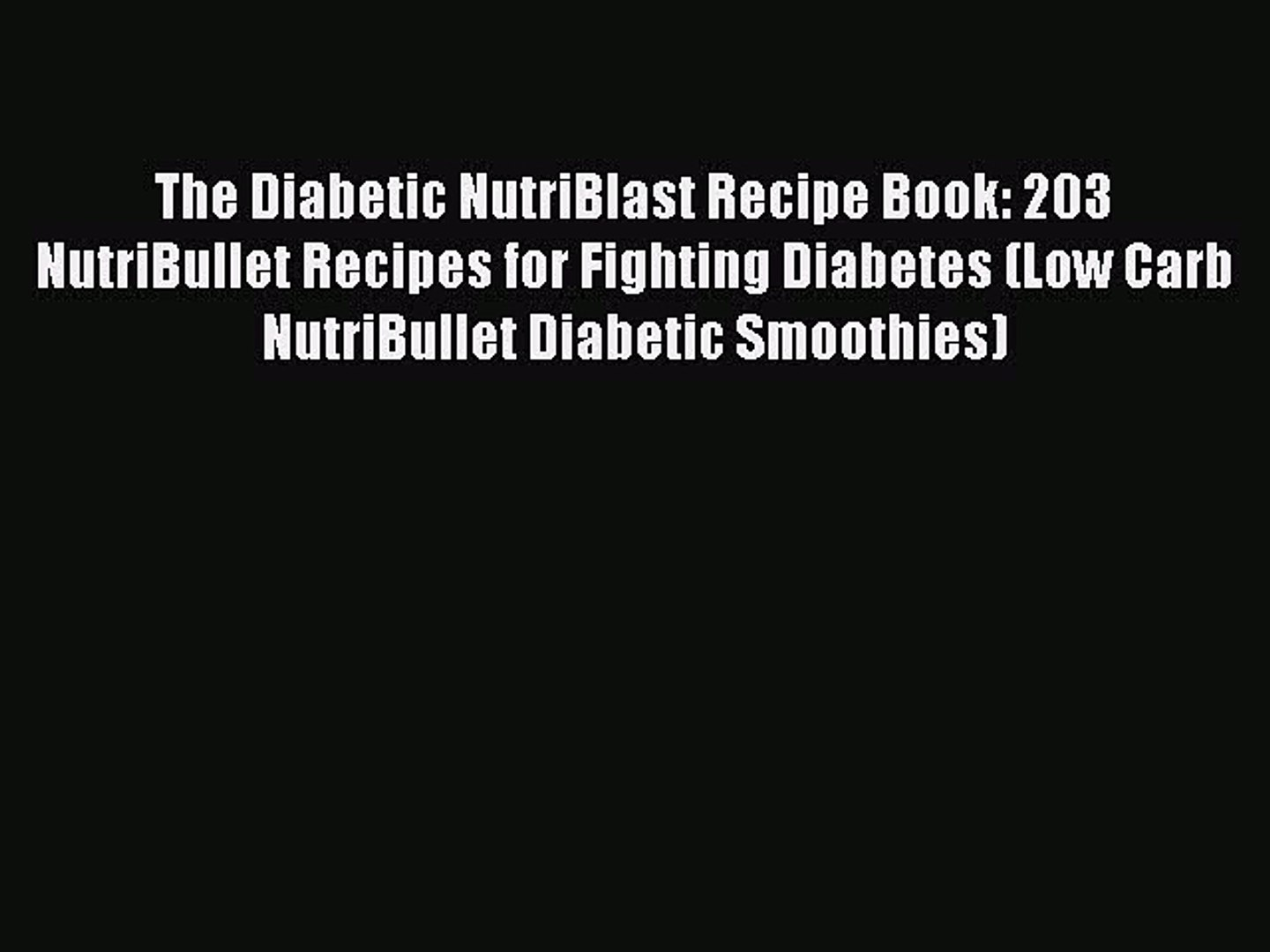 Pdf Download The Diabetic Nutriblast Recipe Book 203 Nutribullet Recipes For Fighting Diabetes