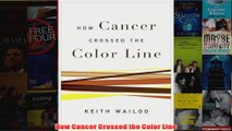 Download PDF  How Cancer Crossed the Color Line FULL FREE