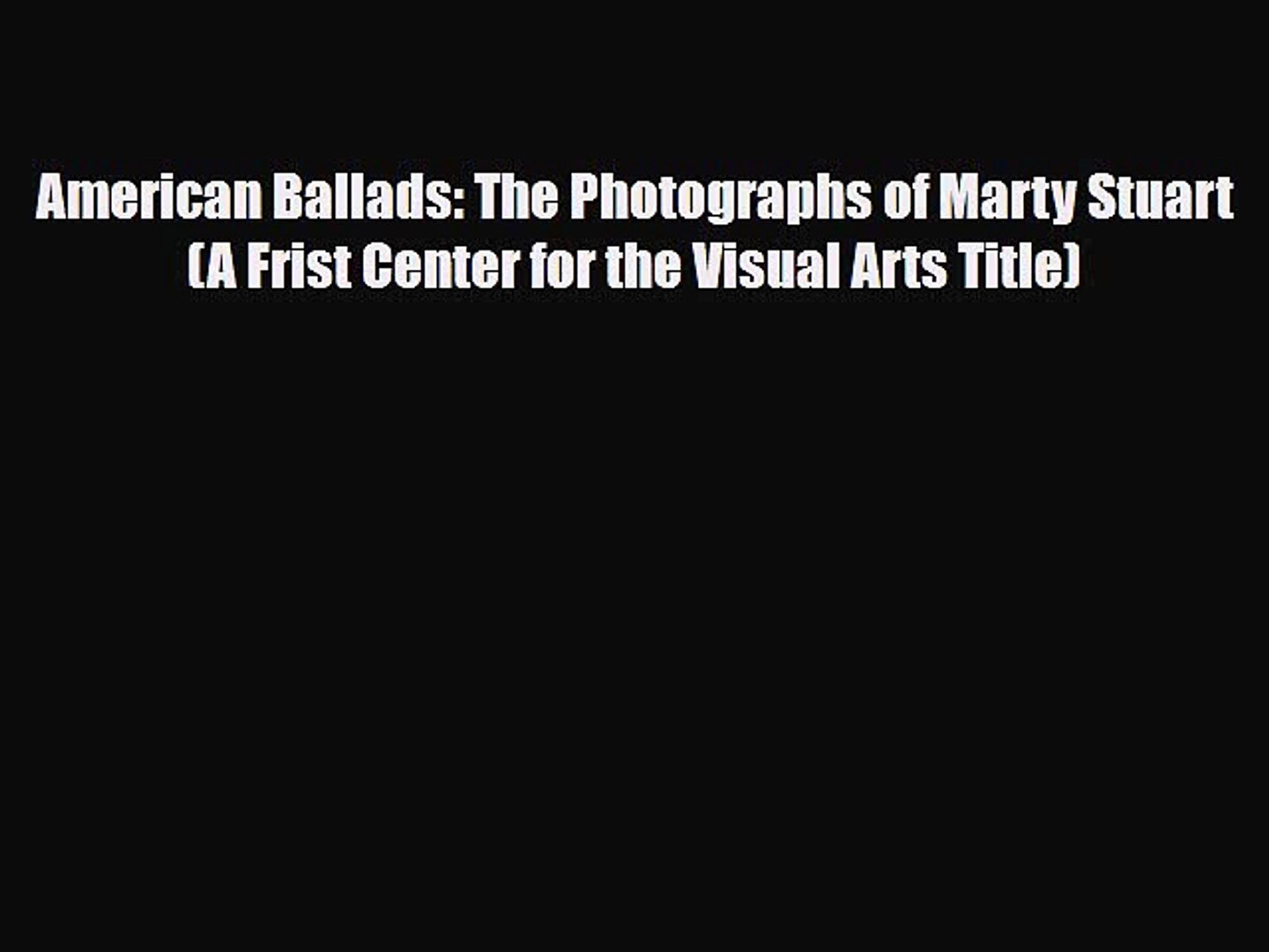[PDF Download] American Ballads: The Photographs of Marty Stuart (A Frist Center for the Visual