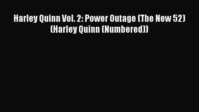 Read Harley Quinn Vol. 2: Power Outage (The New 52) (Harley Quinn (Numbered)) PDF Online