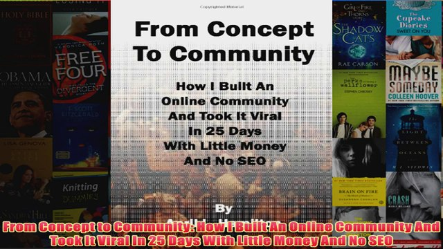 Download PDF  From Concept to Community How I Built An Online Community And Took It Viral In 25 Days FULL FREE