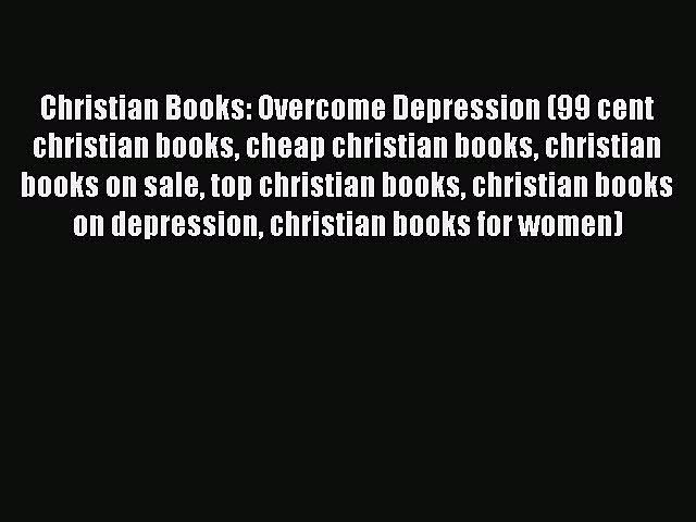 Read Christian Books: Overcome Depression (99 cent christian books cheap christian books christian