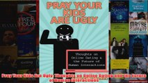 Download PDF  Pray Your Kids Are Ugly Thoughts on Online Dating and the Future of Human Interactions FULL FREE