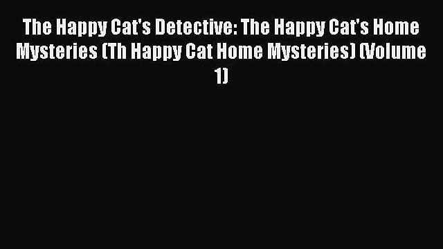 [PDF] The Happy Cat's Detective: The Happy Cat's Home Mysteries (Th Happy Cat Home Mysteries)