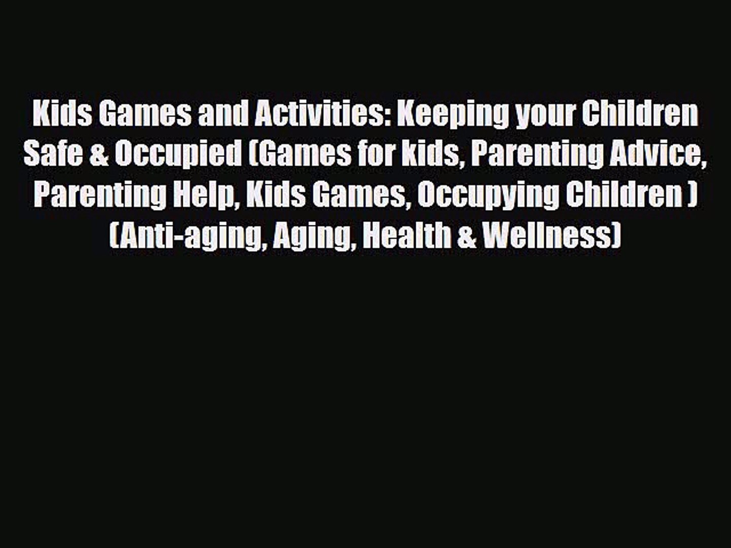 [PDF] Kids Games and Activities: Keeping your Children Safe & Occupied (Games for kids Parenting