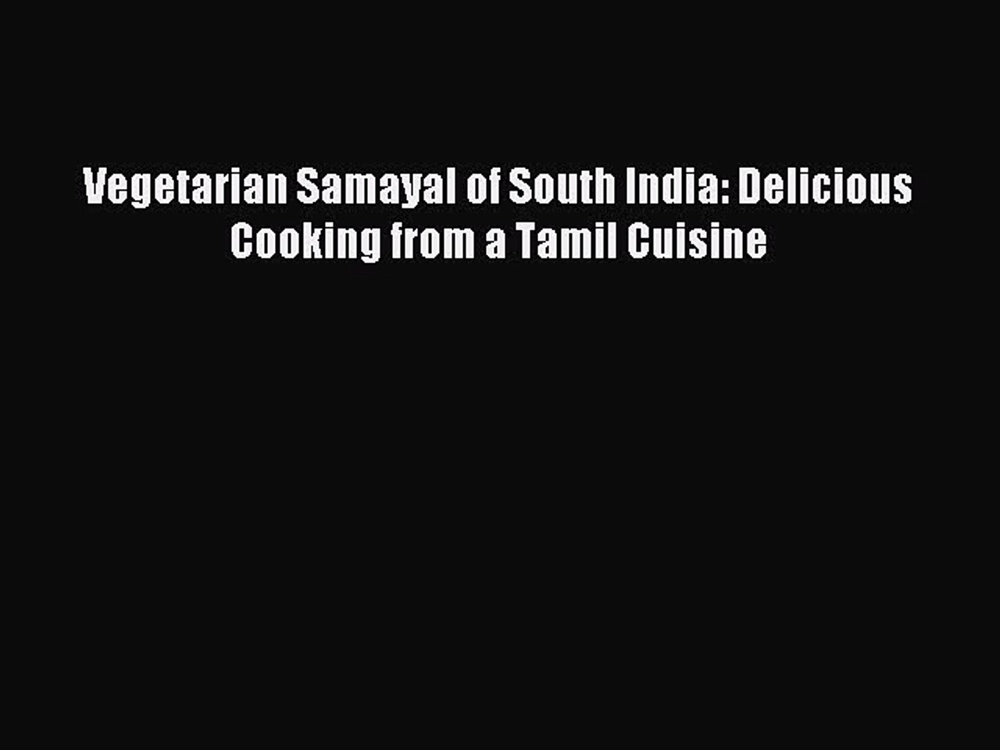 Download Vegetarian Samayal of South India: Delicious Cooking from a Tamil Cuisine Ebook Online