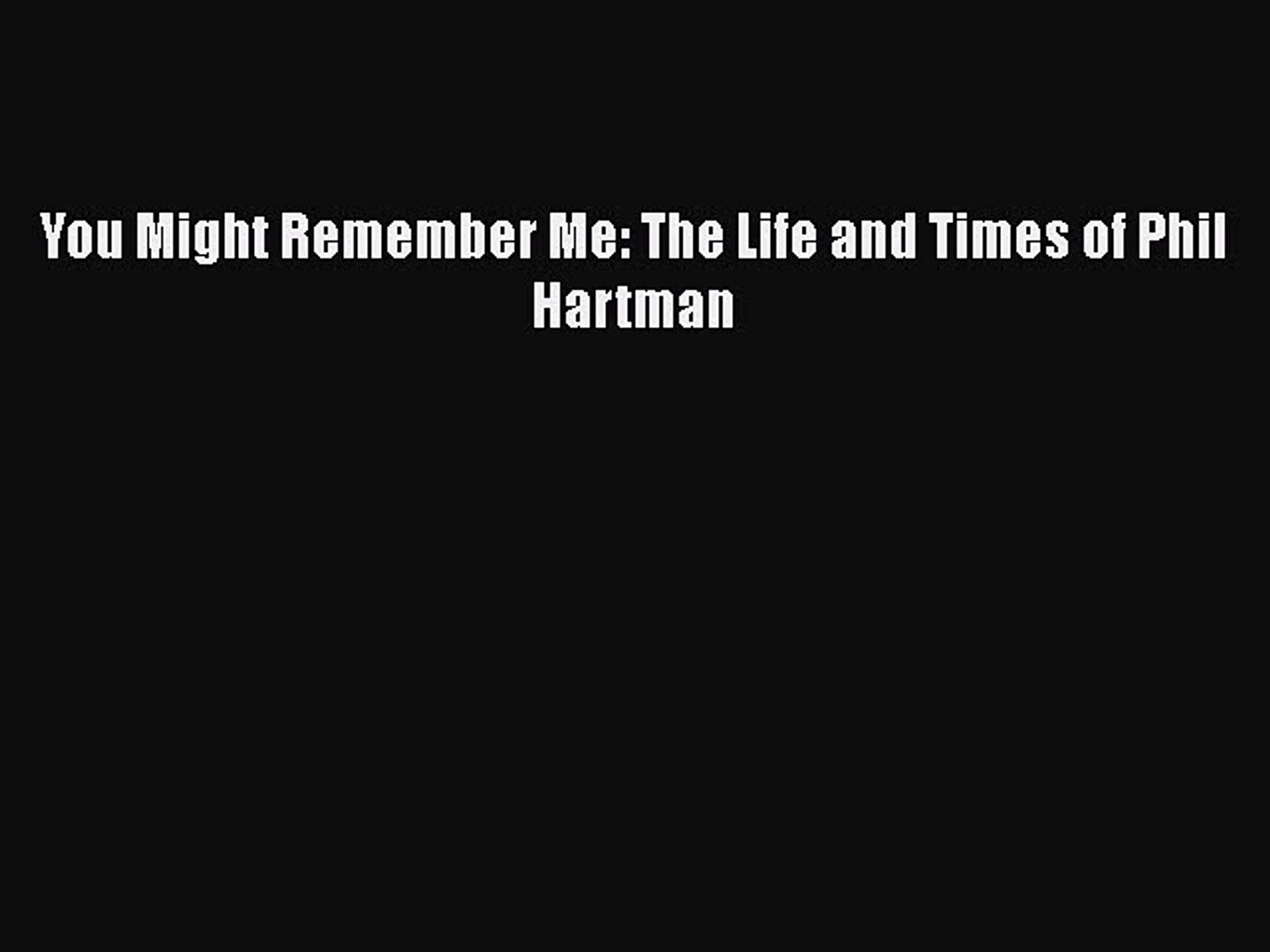 PDF You Might Remember Me: The Life and Times of Phil Hartman Read Online
