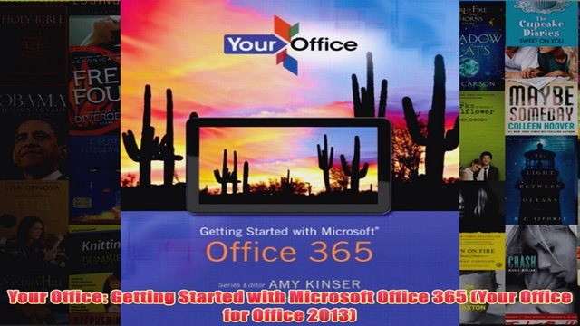 Download PDF  Your Office Getting Started with Microsoft Office 365 Your Office for Office 2013 FULL FREE