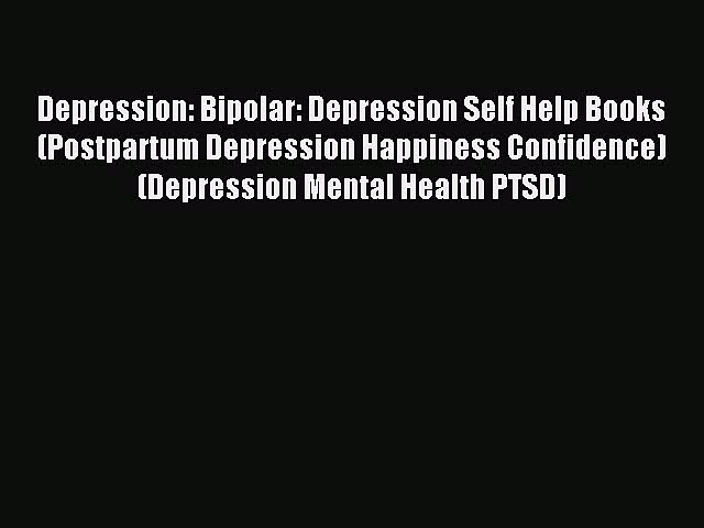 Read Depression: Bipolar: Depression Self Help Books (Postpartum Depression Happiness Confidence)