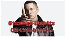 16 Celebrities With Strange Habits