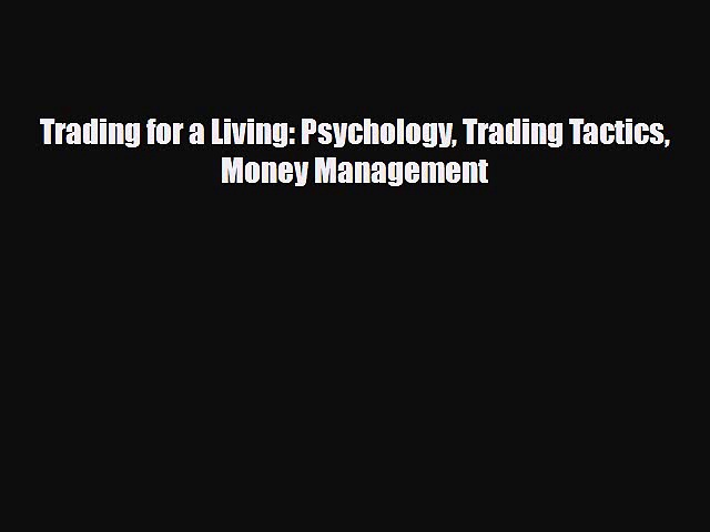 [PDF] Trading for a Living: Psychology Trading Tactics Money Management Read Online
