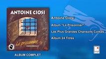 """Antoine Ciosi - Album """"Le Prisonnier"""" - Les Plus Grandes Chansons Corses - 24 Titres - Album Complet"""
