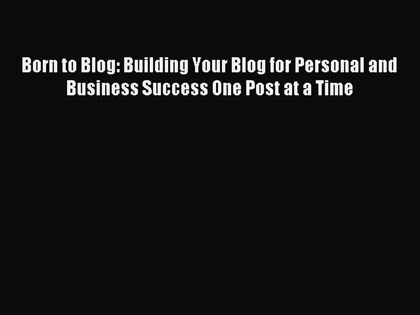 Read Born to Blog: Building Your Blog for Personal and Business Success One Post at a Time